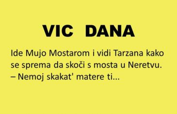 VIC DANA: Sreo Mujo Tarzana u Mostaru..