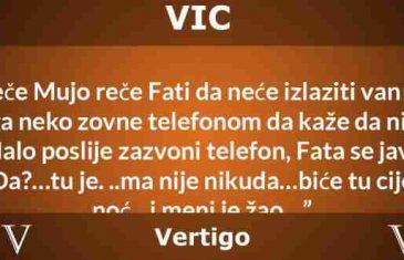 VIC: Uveče Mujo reče Fati…